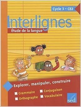 Google books téléchargeur gratuitement Interlignes CE2 : Etude de la langue de Catherine Castera,Isabelle Verkindre-Ripard,Marielle Gastellier ( 1 mars 2008 ) B0160JPHRK PDF iBook PDB