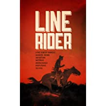 LINE RIDER: An Arizona Ranger's True Story of Indians, Outlaws, Gamblers, and Stampedes
