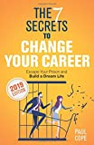The 7 Secrets To Change Your Career: Escape Your Prison and Build a Dream Life