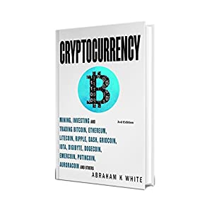 Cryptocurrency 2018: Mining, Investing and Trading in Blockchain, including Bitcoin, Ethereum, Litecoin, Ripple, Dash, Dogecoin, Emercoin, Putincoin, Auroracoin and others (Fintech) [3rd Edition] Kindle Edition