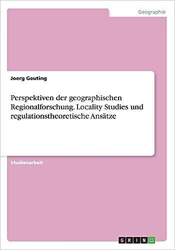 Book Perspektiven der geographischen Regionalforschung. Locality Studies und regulationstheoretische Ansätze