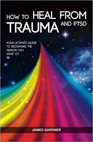 Book How To Heal From Trauma And PTSD: Your Ultimate Guide To Becoming The Person You Want To Be