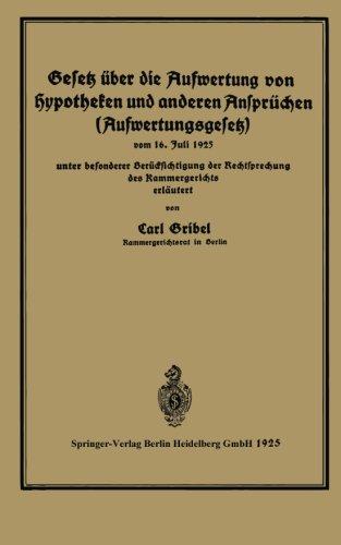 Gesetz über die Aufwertung von Hypotheken und anderen Ansprüchen (Aufwertungsgesetz): vom 16. Juli 1925 unter besonderer Berücksichtigung der ... Kammergerichtes erläutert (German Edition)