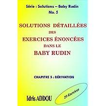 SOLUTIONS DÉTAILLÉES DES EXERCICES ÉNONCÉS DANS LE BABY RUDIN: CHAPITRE 5 : DÉRIVATION (SOLUTIONS - BABY RUDIN) (French Edition)