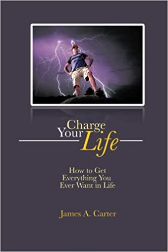 Charge Your Life: How to Get Everything You Ever Want in Life