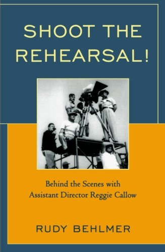 Shoot the Rehearsal!: Behind the Scenes with Assistant Director Reggie Callow