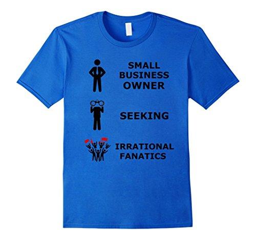 Men's Small business owner seeking irrational fanatics t shirt 2XL Royal Blue (Seeking Men)