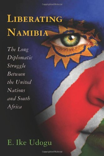 Download Liberating Namibia: The Long Diplomatic Struggle Between the United Nations and South Africa Pdf