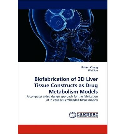 Read Online Biofabrication of 3D Liver Tissue Constructs as Drug Metabolism Models (Paperback) - Common pdf epub