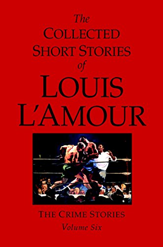 The Collected Short Stories of Louis L'Amour, Volume 6: The Crime Stories (v. 6) by L'Amour, Louis