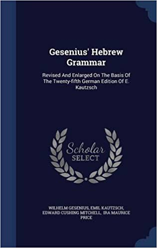 Gesenius' Hebrew Grammar: Revised And Enlarged On The Basis Of The Twenty-fifth German Edition Of E. Kautzsch