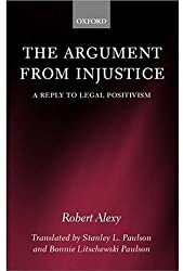 The Argument from Injustice: A Reply to Legal Positivism (Law) by Robert Alexy (2003-03-13)