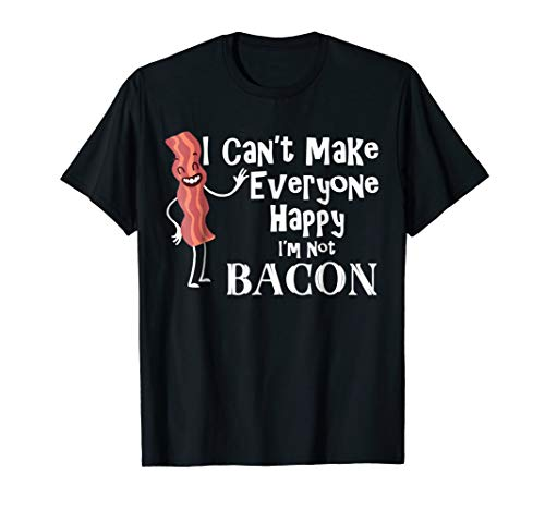 I Can't Make Everyone Happy I'm Not Bacon Shirt Teens Adults