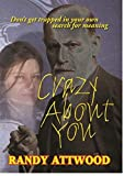 Crazy About You: Don't get trapped in your own search for meaning