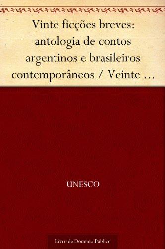 Vinte ficções breves: antologia de contos argentinos e brasileiros contemporâneos - Veinte ficciones breves: antologia de cuentos argentinos y brasileños contemporaneos