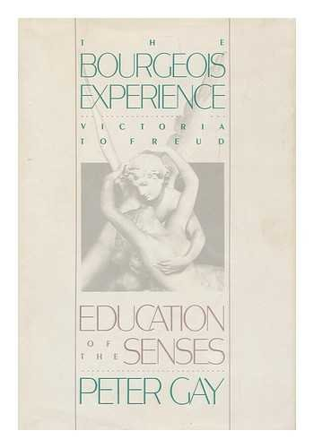 The Bourgeois Experience: Victoria to Freud Volume 1: Education of the Senses (Vol 1)