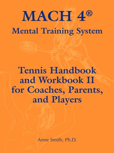 - MACH 4® Mental Training System Tennis Handbook and Workbook II for Coaches, Parents, and Players