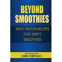 Beyond Smoothies: Whey protein recipes that aren't smoothies