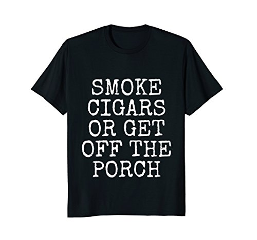 Smoke Cigars Or Get Off The Porch | Cool Cigar (Big Smoke Cigar)