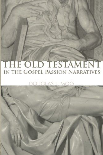 The Old Testament in the Gospel Passion Narratives: