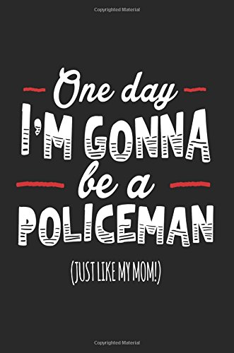 Download One Day I'm Gonna Be A Policeman (Just Like My Mom!): Blank Lined Notebook Journals pdf epub