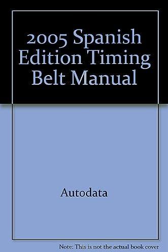 2005 spanish edition timing belt manual autodata 9781893026292 rh amazon com Autodata CD Professional Auto Repair Manuals