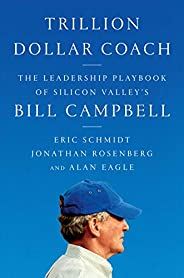 Trillion Dollar Coach: The Leadership Playbook of Silicon Valley's Bill Camp