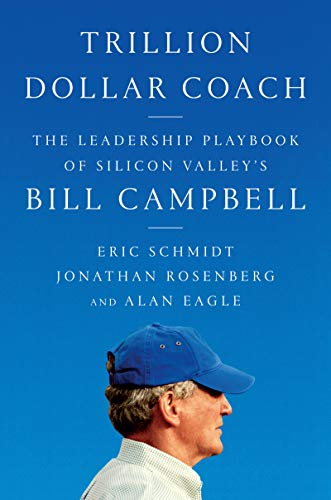 Book cover from Trillion Dollar Coach: The Leadership Playbook of Silicon Valleys Bill Campbell by Eric Schmidt