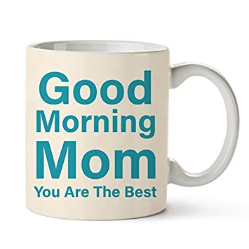 Buy Good Morning Mom You Are The Best Ceramic Coffee Mug Online At