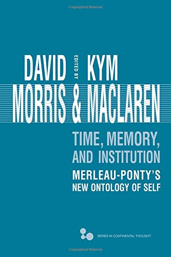 Time, Memory, Institution: Merleau-Ponty's New Ontology of Self (Series In Continental Thought) PDF