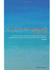 Journal & Tracker: Healing Pubic Lice: The 30 Day Raw Vegan Plant-Based Detoxification & Regeneration Journal & Tracker for Reversing Conditions. Journal 2