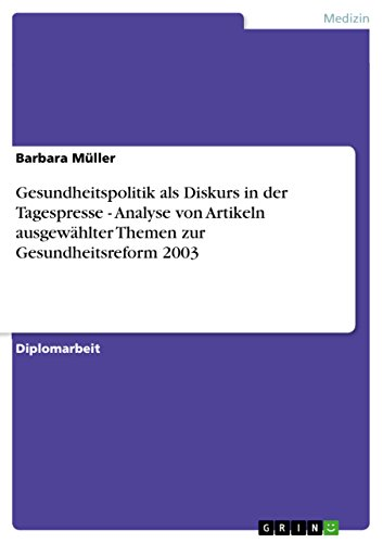 Gesundheitspolitik als Diskurs in der Tagespresse - Analyse von Artikeln ausgewählter Themen zur Gesundheitsreform 2003 (German Edition)