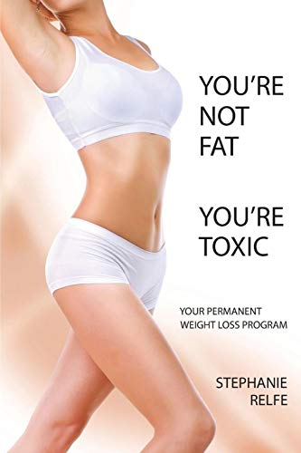 You're Not Fat You're Toxic, Your Permanent Weight Loss Program (Tips And Exercises To Lose Belly Fat)