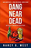 Dang Near Dead: Aggie Mundeen Mystery (Aggie Mundeen Mysteries Book 2) - Kindle edition by West, Nancy G.. Mystery, Thriller & Suspense Kindle eBooks @ Amazon.com.