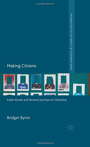 Download Making Citizens: Public Rituals and Personal Journeys to Citizenship (Palgrave Politics of Identity and Citizenship Series) ebook