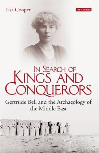Download In Search of Kings and Conquerors: Gertrude Bell and the Archaeology of the Middle East PDF