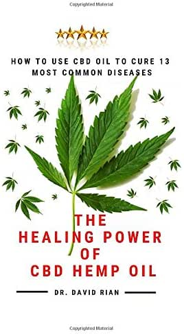 The  Healing Power Of Cbd Hemp Oil: HOW TO USE CBD OIL TO CURE 13 MOST COMMON DISEASES