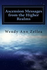 Ascension Messages from the Higher Realms: The Process of Conscious Human Evolution by Wendy Ann Zellea (2012-06-13) Paperback