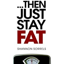 ... then just stay fat.