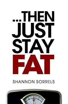 ... then just stay fat. by [Sorrels, Shannon]