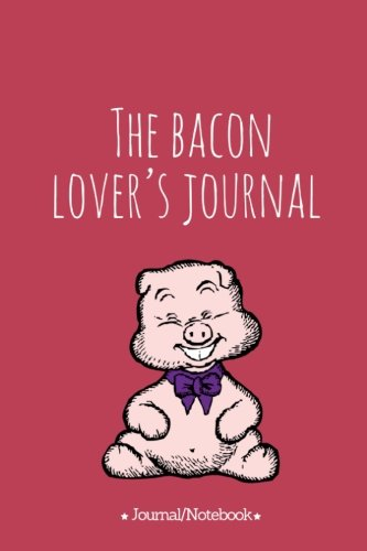 Read Online The bacon lover's journal: Lined Notebook/Journal  (6X9 Large)  (120 Pages) pdf