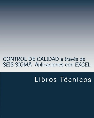 Download CONTROL DE CALIDAD a través de SEIS SIGMA  Aplicaciones con EXCEL (Spanish Edition) pdf epub