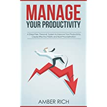 Manage Your Productivity: A Stress-Free Personal System to Improve Your Productivity, Create Effective Habits and Beat Procrastination
