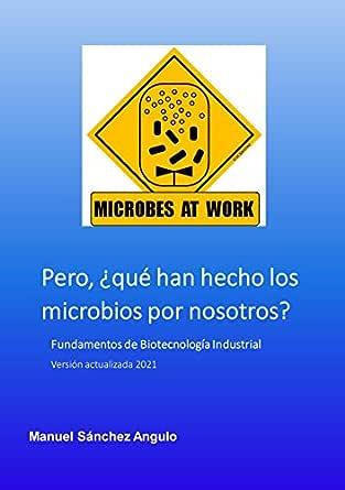 Pero, ¿qué han hecho los microbios por nosotros?: Fundamentos ...