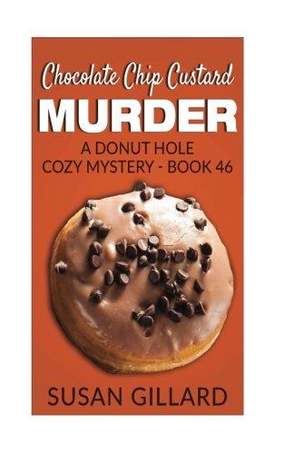 Chocolate Chip Custard Murder: A Donut Hole Cozy Mystery - Book 46 (Volume 46)