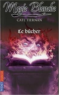 Magie blanche, Tome 4 : Le bûcher par Cate Tiernan