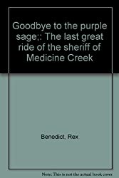 Goodbye to the purple sage;: The last great ride of the sheriff of Medicine Creek