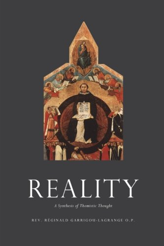 Reality: A Synthesis Of Thomistic Thought