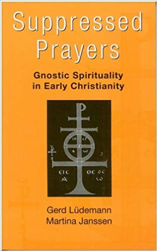 Suppressed Prayers: Gnostic Spirituality in Early Christianity by Gerd Luedemann (2010-06-29)