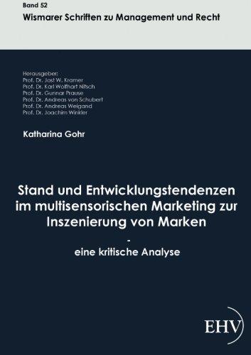Stand und Entwicklungstendenzen im multisensorischen Marketing zur Inszenierung von Marken - eine kritische Analyse